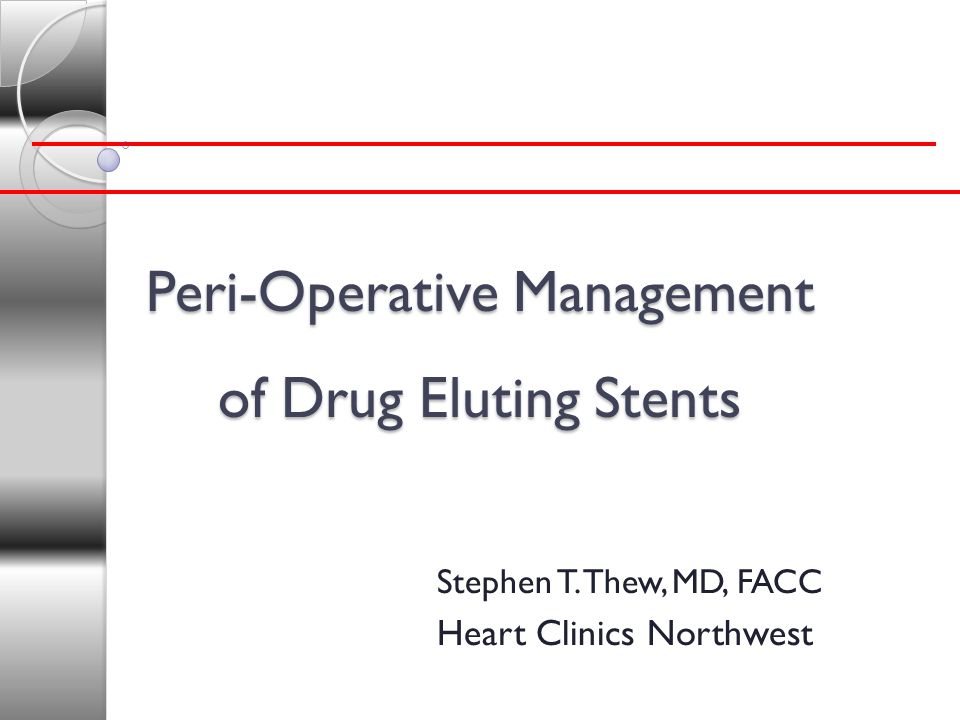 Peri-Operative Management of Drug Eluting Stents Stephen T. Thew, MD, FACC Heart Clinics Northwest