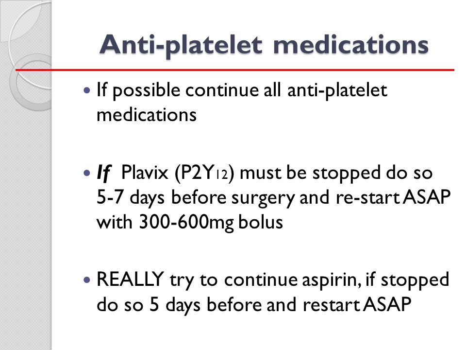 Strategies for Peri-op Management of DES Post-op Bleeding Platelet transfusion is only somewhat effective with P2Y 12 agents It's not effective with Integrlin or Aggrastat, but with short ½ life normal platelet function is restored in about 6 hours RBC transfusion as needed