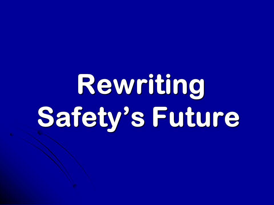 Rewriting Safety's Future Rewriting Safety's Future
