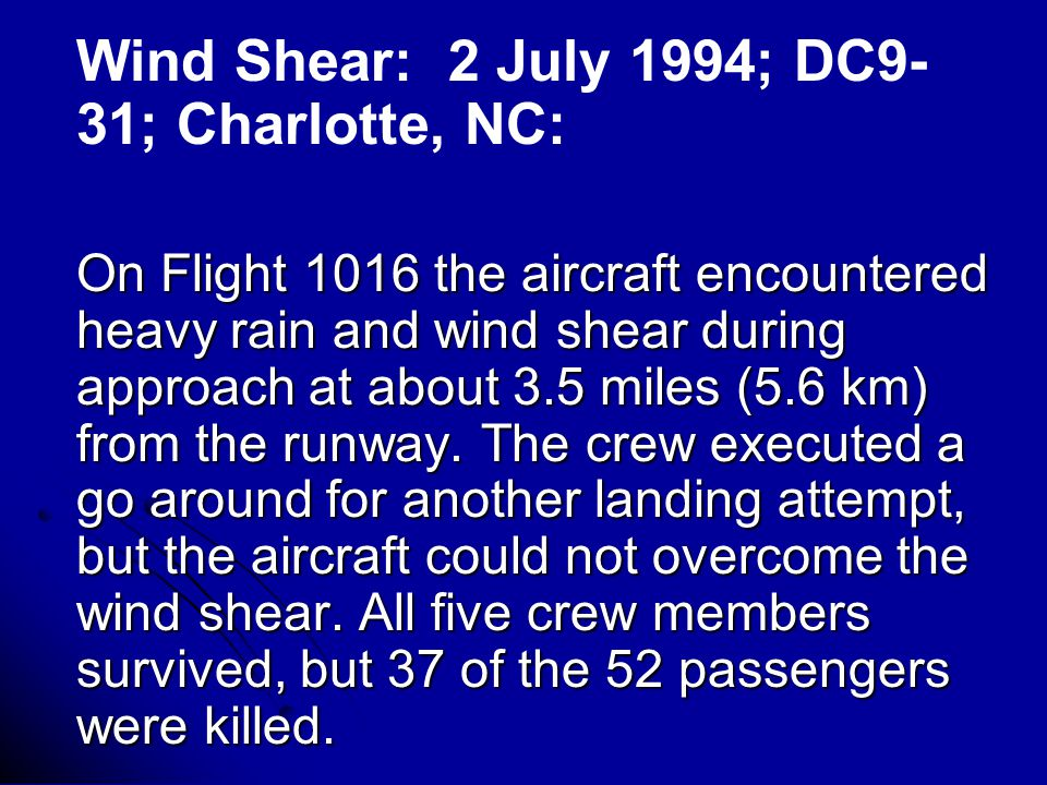 Wind Shear: 2 July 1994; DC9- 31; Charlotte, NC: On Flight 1016 the aircraft encountered heavy rain and wind shear during approach at about 3.5 miles (5.6 km) from the runway.