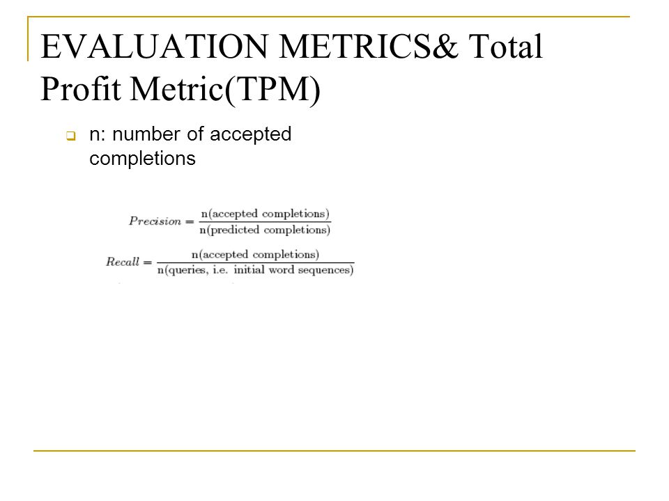 EVALUATION METRICS& Total Profit Metric(TPM)  n: number of accepted completions