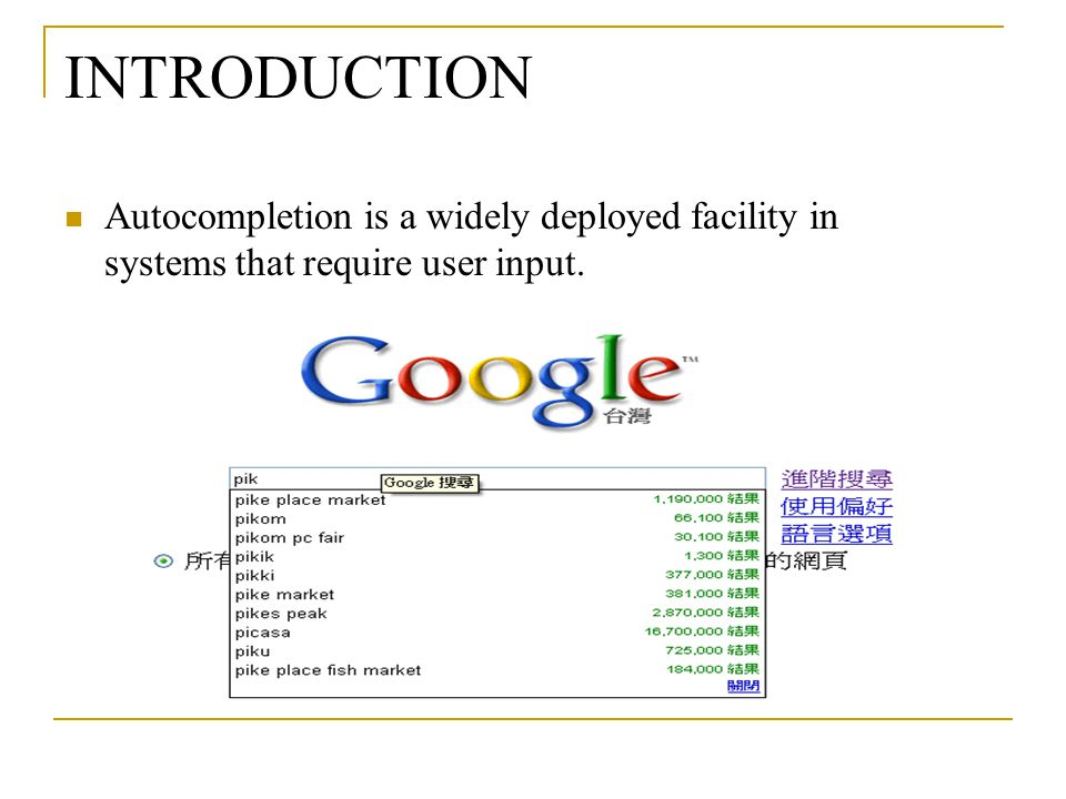 INTRODUCTION Autocompletion is a widely deployed facility in systems that require user input.