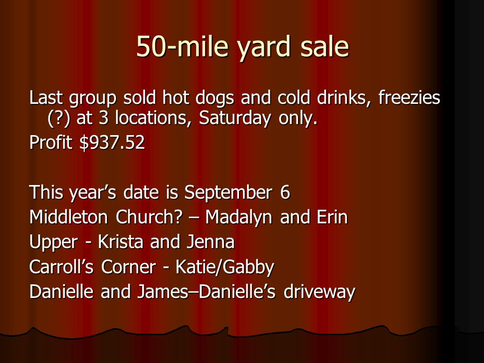 50-mile yard sale Last group sold hot dogs and cold drinks, freezies ( ) at 3 locations, Saturday only.