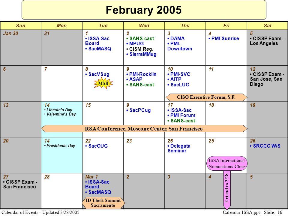 Slide: 16 Calendar-ISSA.ppt Calendar of Events - Updated 3/28/2005 February 2005 SunMonTueWedThuFriSat Jan 30311 ISSA-Sac Board SacMASQ 2 SANS-cast MP
