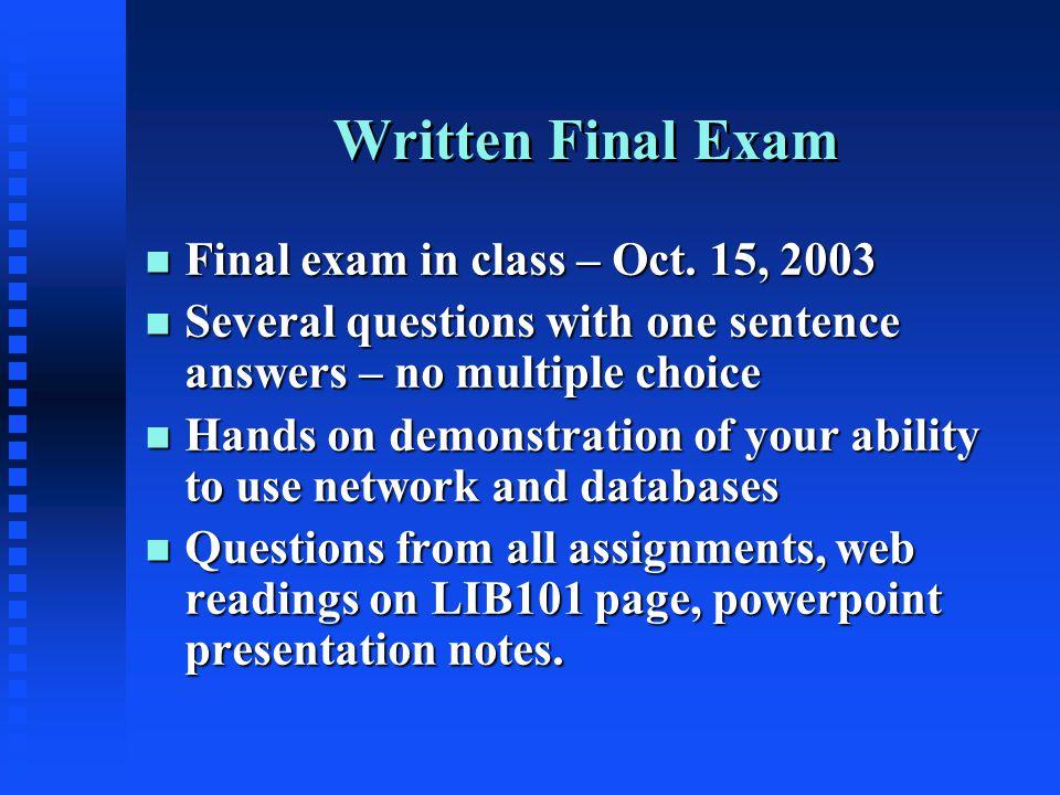 Written Final Exam n Final exam in class – Oct.