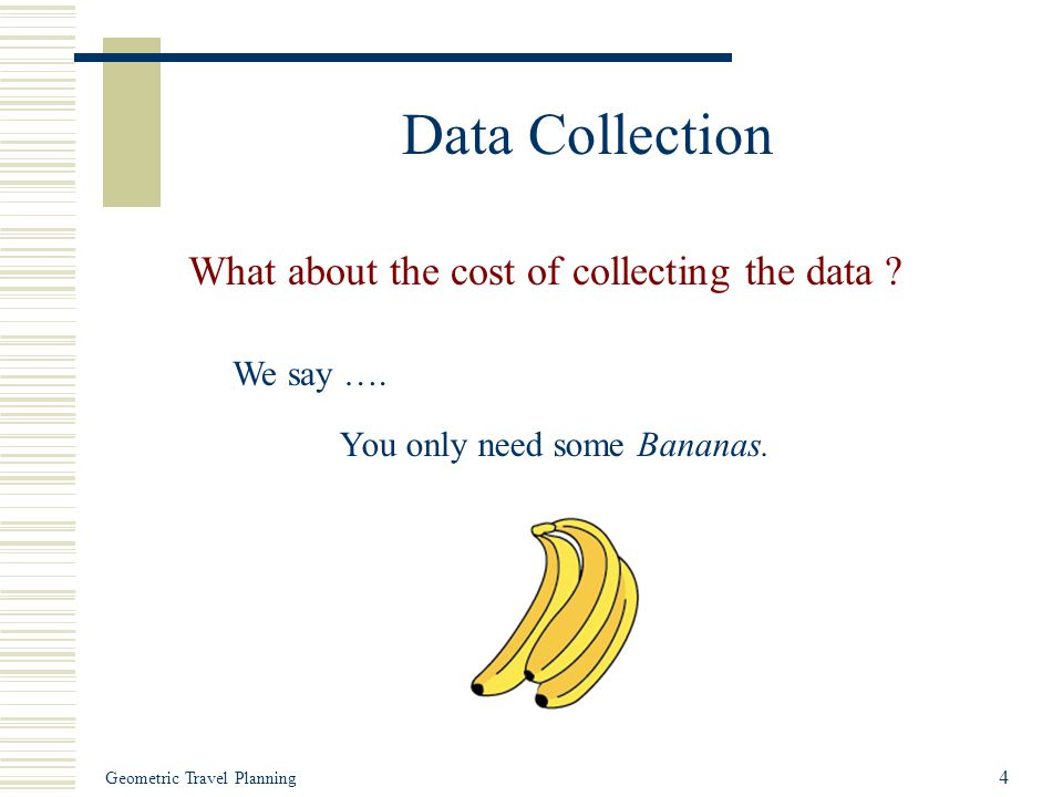 Geometric Travel Planning 4 Data Collection What about the cost of collecting the data .