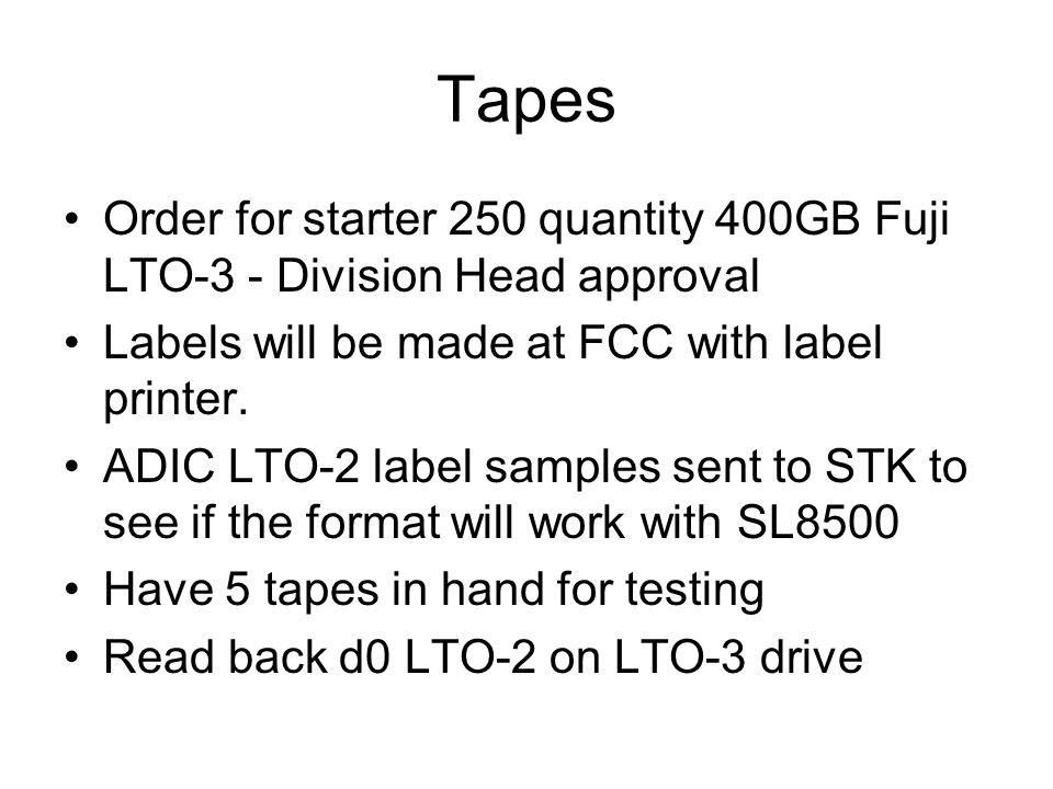Tapes Order for starter 250 quantity 400GB Fuji LTO-3 - Division Head approval Labels will be made at FCC with label printer.