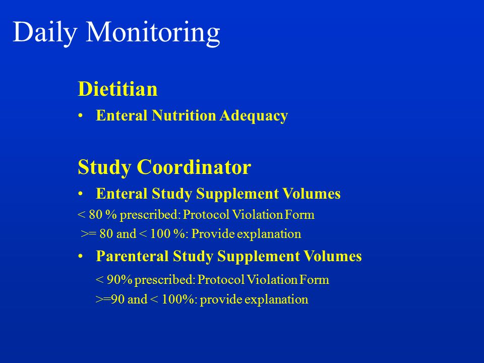 Daily Monitoring Dietitian Enteral Nutrition Adequacy Study Coordinator Enteral Study Supplement Volumes < 80 % prescribed: Protocol Violation Form >=