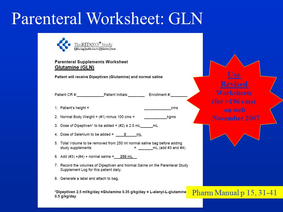 Parenteral Worksheet: GLN Use Revised Worksheets (for >196 cms) on web November 2007 Pharm Manual p 15, 31-41