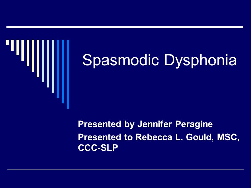 Spasmodic Dysphonia Presented by Jennifer Peragine Presented to Rebecca L. Gould, MSC, CCC-SLP