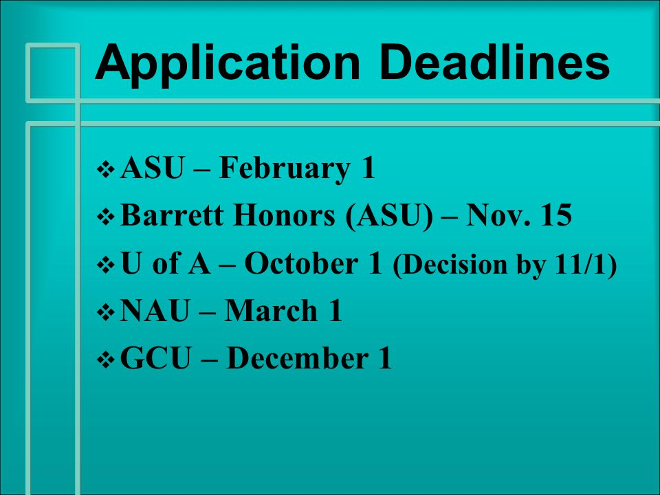 Application Deadlines   ASU – February 1   Barrett Honors (ASU) – Nov.