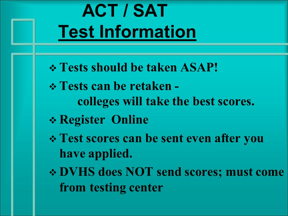 ACT / SAT Test Information   Tests should be taken ASAP.