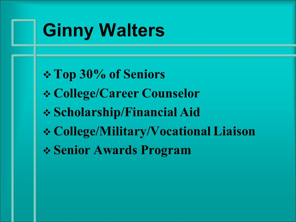 Ginny Walters   Top 30% of Seniors   College/Career Counselor   Scholarship/Financial Aid   College/Military/Vocational Liaison   Senior Awards Program