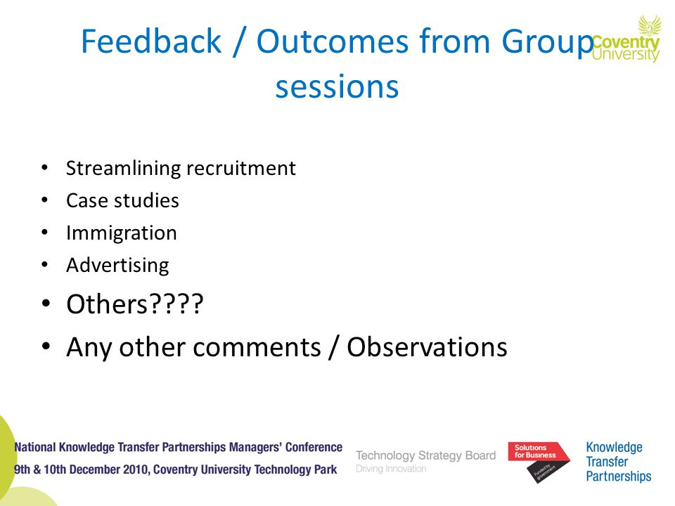 Feedback / Outcomes from Group sessions Streamlining recruitment Case studies Immigration Advertising Others .
