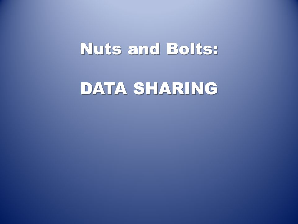 Nuts and Bolts: DATA SHARING