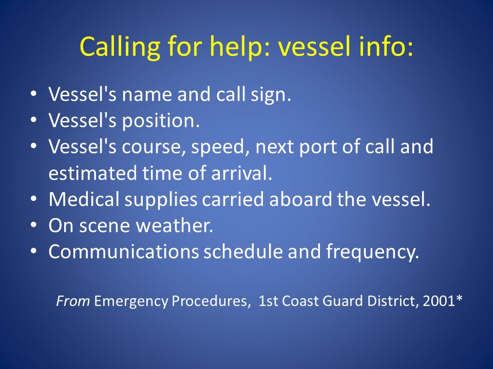Calling for help: vessel info: Vessel s name and call sign.