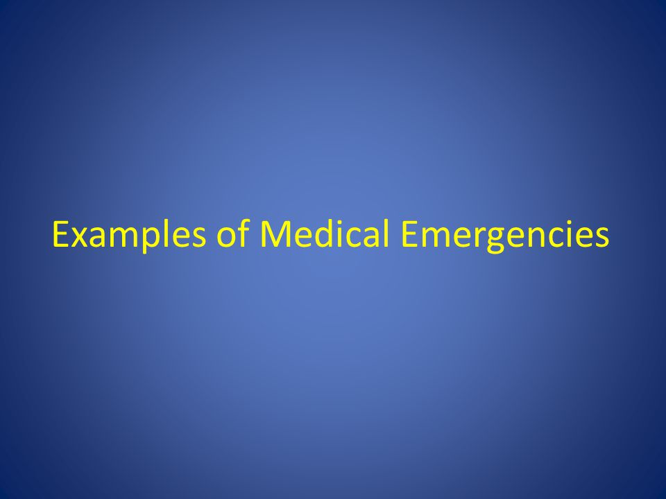 Examples of Medical Emergencies