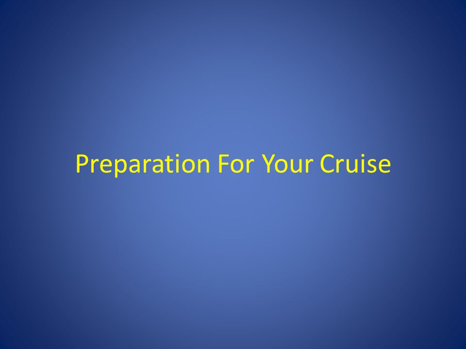 Preparation For Your Cruise