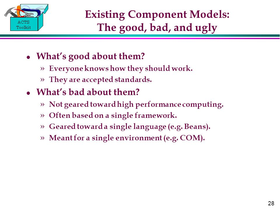 28 Existing Component Models: The good, bad, and ugly What's good about them.