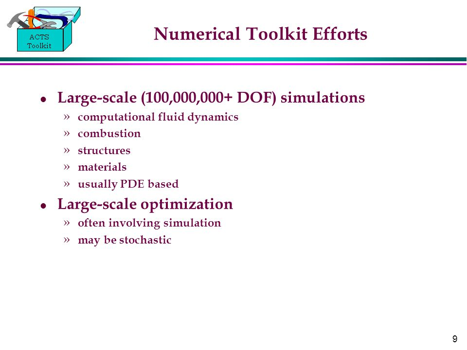 9 Numerical Toolkit Efforts Large-scale (100,000,000+ DOF) simulations » computational fluid dynamics » combustion » structures » materials » usually
