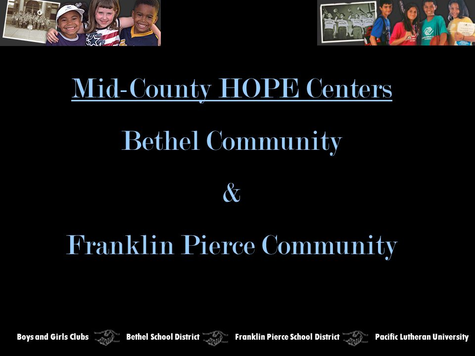 Mid-County HOPE Centers Bethel Community & Franklin Pierce Community Boys and Girls Clubs Bethel School District Franklin Pierce School District Pacific Lutheran University
