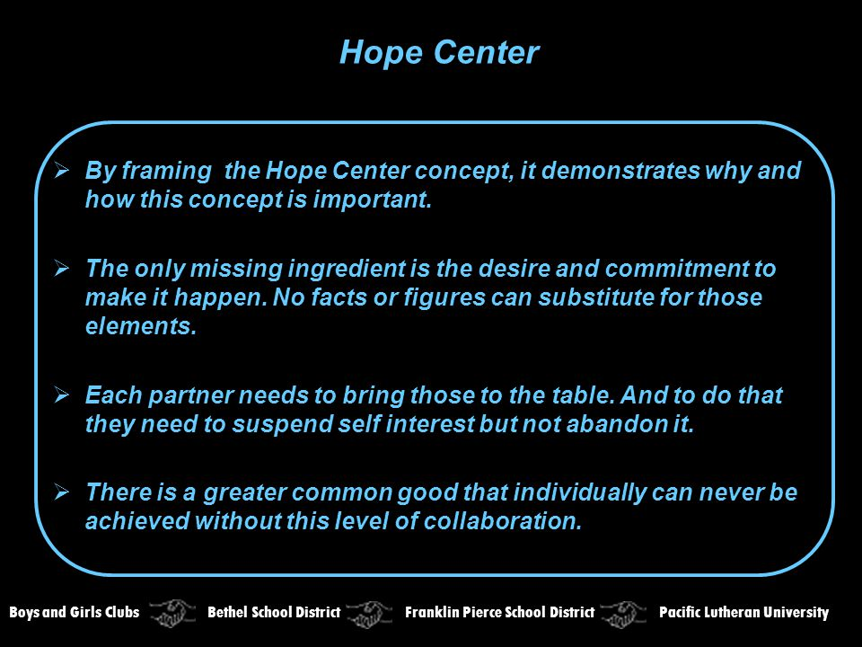  By framing the Hope Center concept, it demonstrates why and how this concept is important.  The only missing ingredient is the desire and commitmen