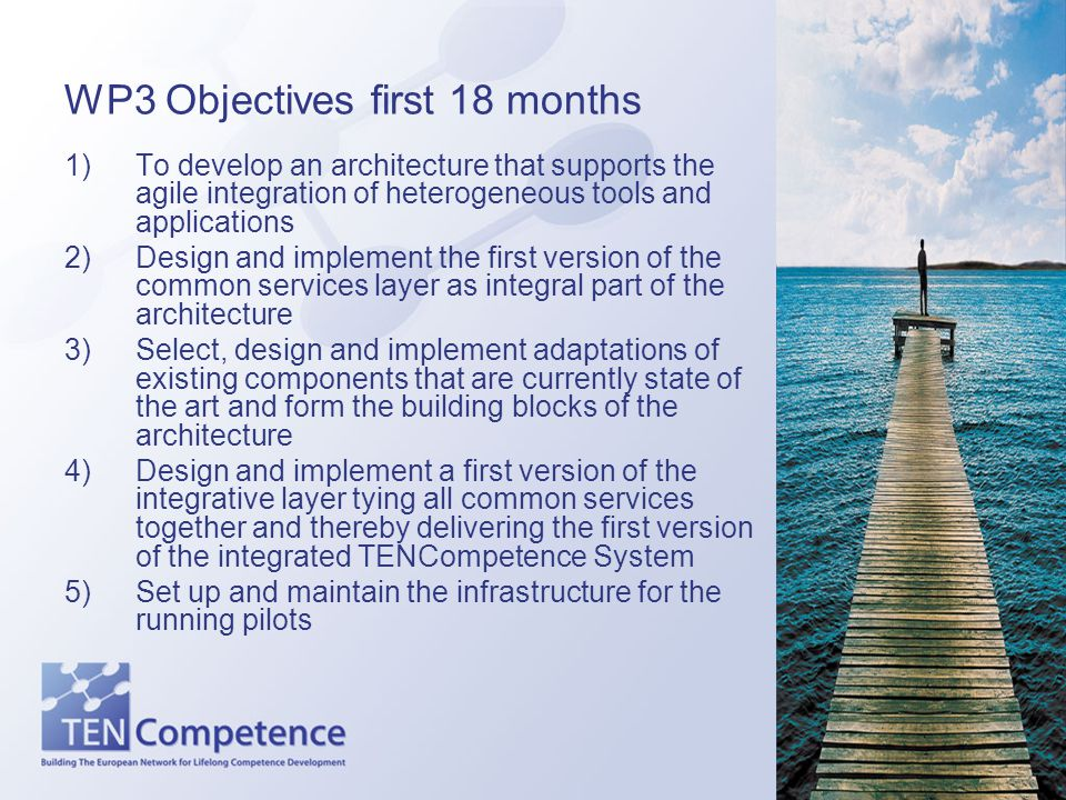 WP3 Objectives first 18 months 1)To develop an architecture that supports the agile integration of heterogeneous tools and applications 2)Design and i