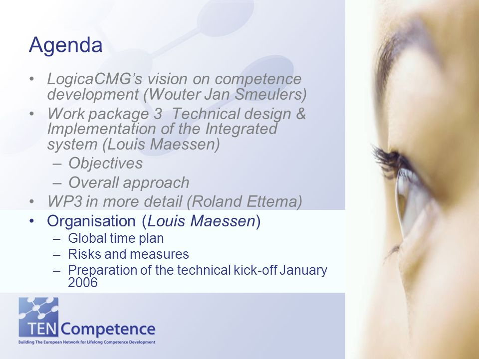 Agenda LogicaCMG's vision on competence development (Wouter Jan Smeulers) Work package 3 Technical design & Implementation of the Integrated system (L