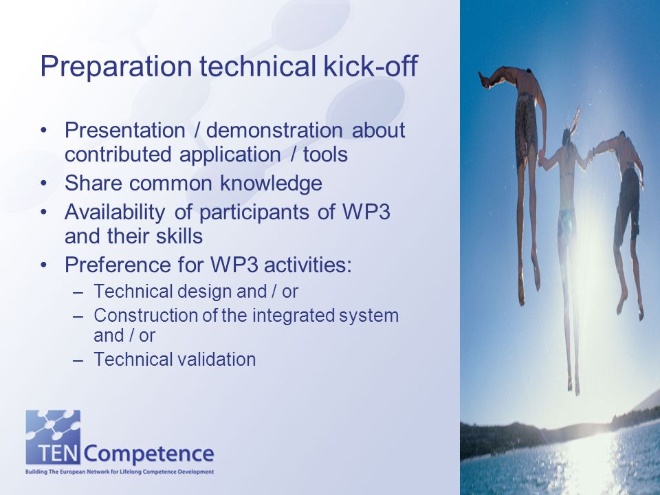 Preparation technical kick-off Presentation / demonstration about contributed application / tools Share common knowledge Availability of participants