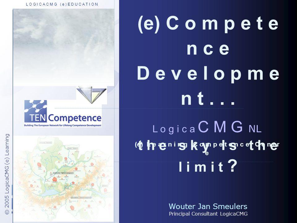 Wouter Jan Smeulers Principal Consultant LogicaCMG © 2005 LogicaCMG (e) Learning L o g i c a C M G NL (e) L e a r n i n g C o m p e t e n c e C e n t r e (e) C o m p e t e n c e D e v e l o p m e n t...