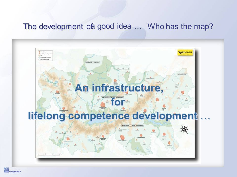 The development of Who has the map? a good idea … An infrastructure, for lifelong competence development …
