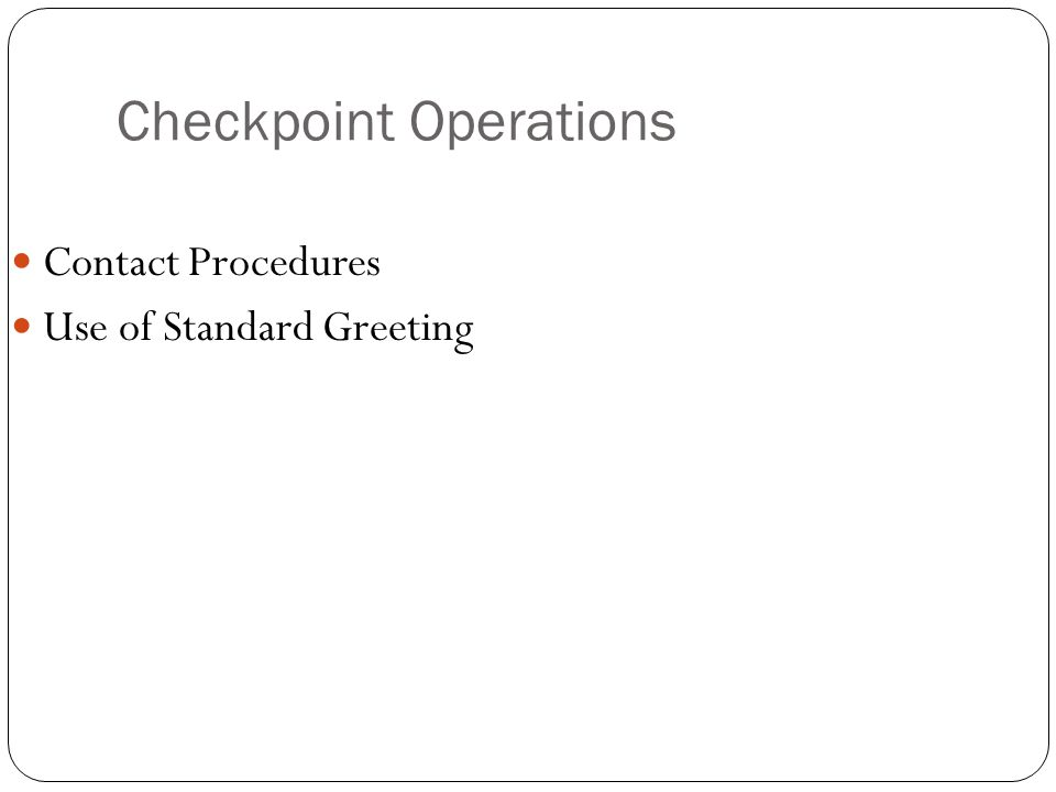 Checkpoint Operations Contact Procedures Use of Standard Greeting