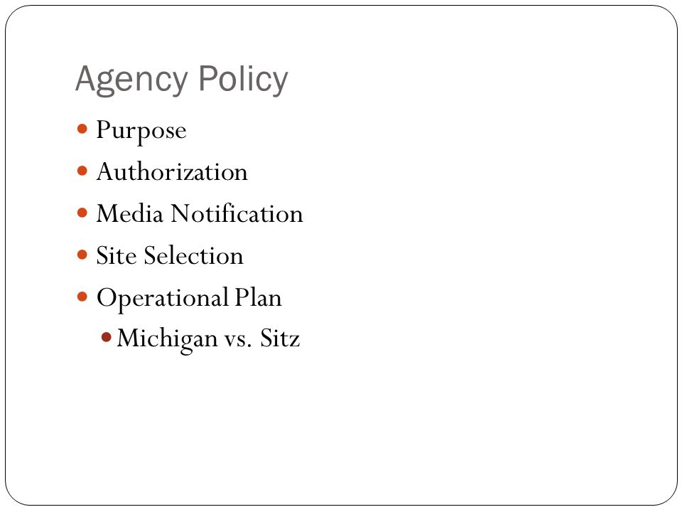 Agency Policy Purpose Authorization Media Notification Site Selection Operational Plan Michigan vs.