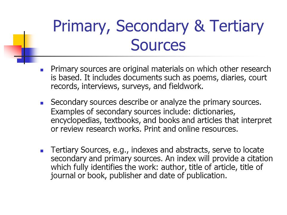 Primary, Secondary & Tertiary Sources Primary sources are original materials on which other research is based.