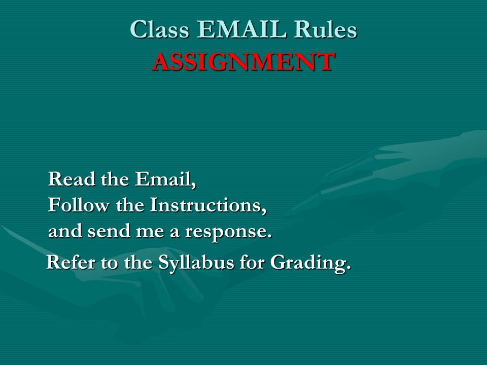 Class EMAIL Rules ASSIGNMENT Read the Email, Follow the Instructions, and send me a response.