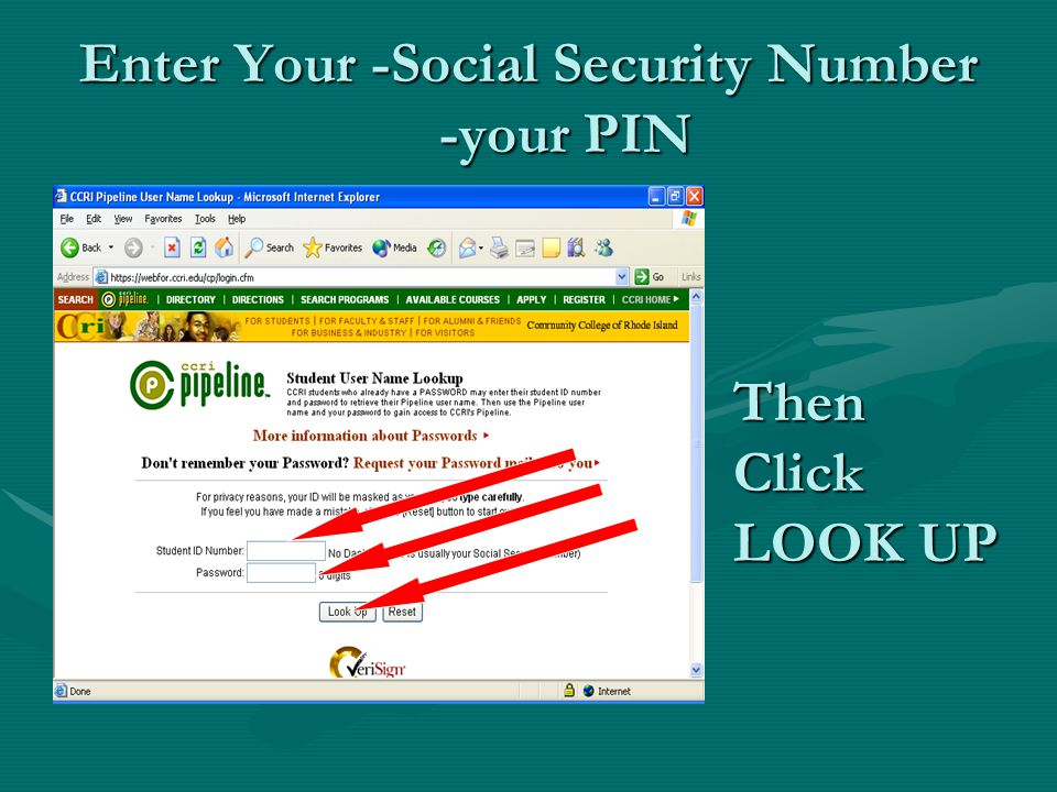 Enter Your -Social Security Number -your PIN Then Click LOOK UP