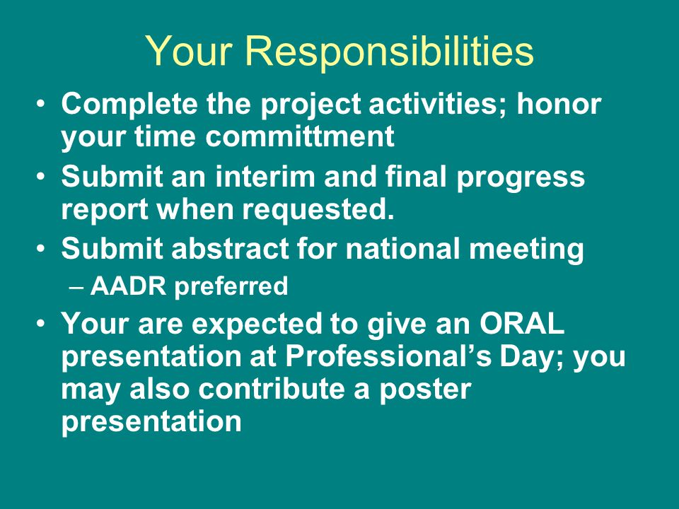 Your Responsibilities Complete the project activities; honor your time committment Submit an interim and final progress report when requested.