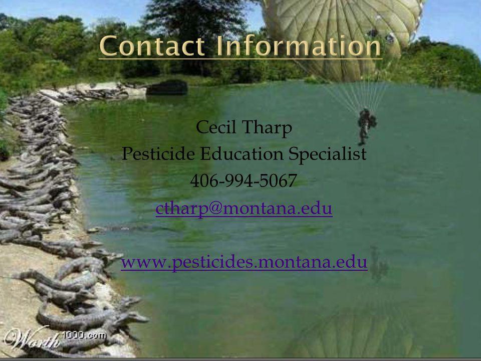 Cecil Tharp Pesticide Education Specialist 406-994-5067 ctharp@montana.edu www.pesticides.montana.edu
