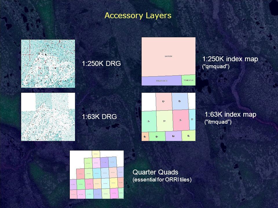 Accessory Layers Quarter Quads (essential for ORRI tiles) 1:250K index map ( qmquad ) 1:63K index map ( itmquad ) 1:250K DRG 1:63K DRG