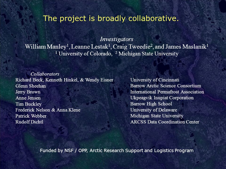 Investigators William Manley 1, Leanne Lestak 1, Craig Tweedie 2, and James Maslanik 1 1 University of Colorado, 2 Michigan State University The project is broadly collaborative.