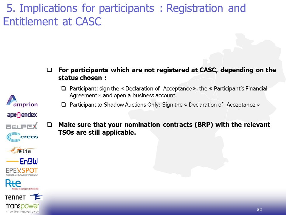 52  For participants which are not registered at CASC, depending on the status chosen :  Participant: sign the « Declaration of Acceptance », the « Participant's Financial Agreement » and open a business account.