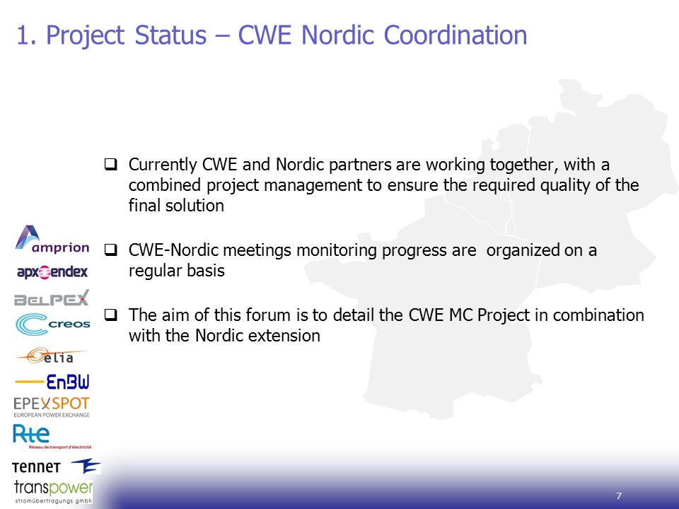 8  Since May 7th, CWE Parties are preparing for a coupled launch with the Nordic Area through ITVC in September or October 2010, as close as possible to the original CWE launch date of September 7th  By mid July 2010 we intend to announce a target launch date of the combined project.