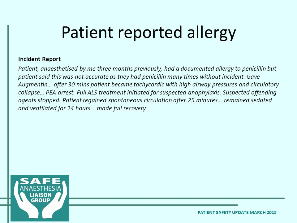 Incident Report Patient, anaesthetised by me three months previously, had a documented allergy to penicillin but patient said this was not accurate as they had penicillin many times without incident.