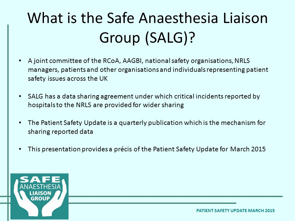 What is the Safe Anaesthesia Liaison Group (SALG)? A joint committee of the RCoA, AAGBI, national safety organisations, NRLS managers, patients and ot
