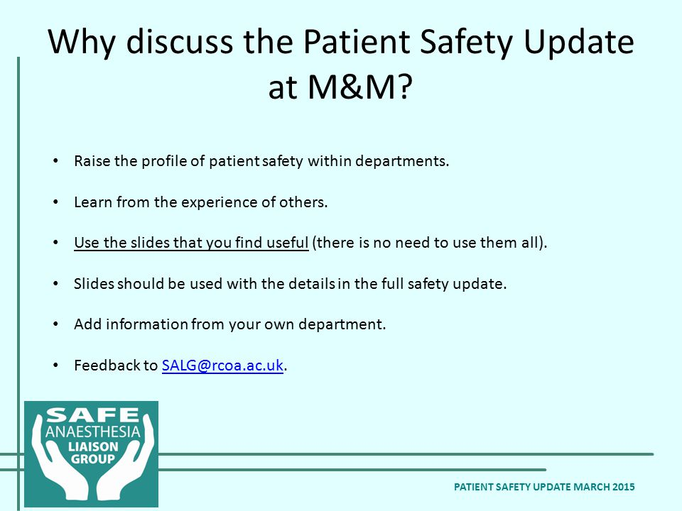 Raise the profile of patient safety within departments. Learn from the experience of others. Use the slides that you find useful (there is no need to
