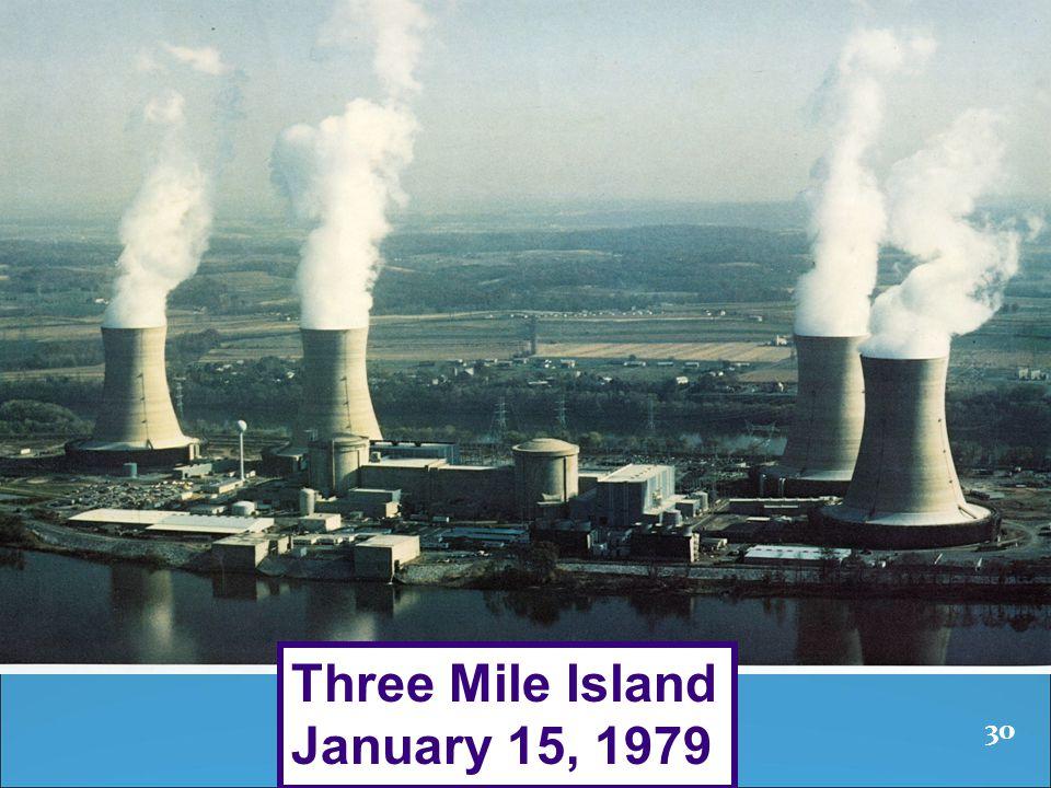30 Three Mile Island January 15, 1979