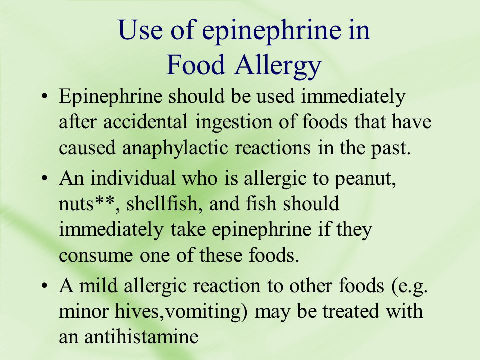 Use of epinephrine in Food Allergy Epinephrine should be used immediately after accidental ingestion of foods that have caused anaphylactic reactions in the past.