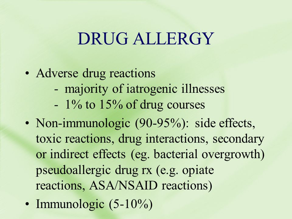 Adverse drug reactions - majority of iatrogenic illnesses - 1% to 15% of drug courses Non-immunologic (90-95%): side effects, toxic reactions, drug interactions, secondary or indirect effects (eg.
