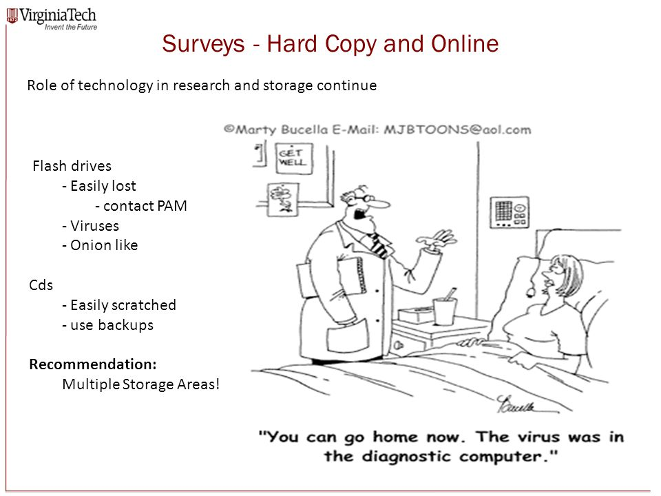Surveys - Hard Copy and Online Flash drives - Easily lost - contact PAM - Viruses - Onion like Cds - Easily scratched - use backups Recommendation: Multiple Storage Areas.