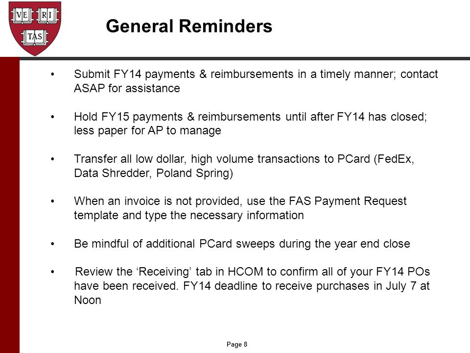 Page 8 General Reminders Submit FY14 payments & reimbursements in a timely manner; contact ASAP for assistance Hold FY15 payments & reimbursements unt